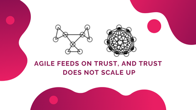 Agile feeds on trust, and trust does not scale up